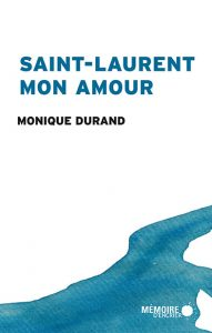 couv_saint-laurent-mon-amour_monique-durand_72dpi_rgb