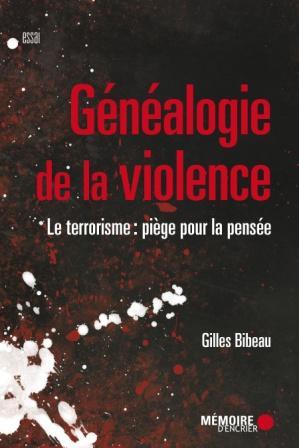 Gilles Bibeau Généalogie de la violence